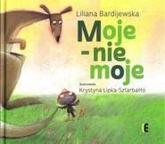 okładka Moje - nie moje, Książka   Liliana Bardijewska