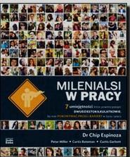 okładka Milenialsi w pracy 7 umiejętności które powinni posiąść dwudziestokilkulatkowie by móc pokonywać progi i bariery w życiu i pracy, Książka   Chip Espinoza, Peter Miller, Curtis Bateman