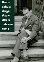 okładka Księga listów Dzieła zebrane Tom 5, Książka | Bruno Schulz