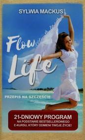 okładka Flow Life Przepis na szczęście 21-dniowy program na podstawie bestsellerowego e-kursu, który odmieni Twoje życie, Książka | Mackus Sylwia