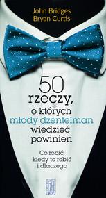 okładka 50 rzeczy, o których młody dżentelmen wiedzieć powinien Co robić, kiedy to robić i dlaczego, Książka | John Bridges, Bryan Curtis
