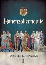 okładka Hohenzollernowie, Książka | Grzegorz  Kucharczyk