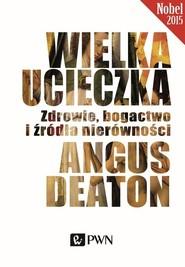 okładka Wielka ucieczka Zdrowie, bogactwo i źródła nierówności, Książka | Angus  Deaton