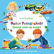 okładka Nasze przedszkole Piotrek umie się dzielić, Książka | Brylińska Iwona