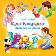 okładka Nasze przedszkole Zuzia już nie płacze, Książka | Brylińska Iwona