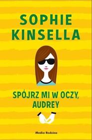 okładka Spójrz mi w oczy Audrey, Książka | Sophie Kinsella