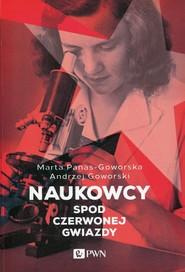 okładka Naukowcy spod czerwonej gwiazdy, Książka | Marta  Panas-Goworska, Andrzej  Goworski
