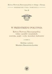 okładka W przestrzeni Południa Kultura Pierwszej Rzeczypospolitej wobec narodów romańskich, Książka |