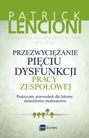 okładka Przezwyciężanie pięciu dysfunkcji pracy zespołowej Praktyczny przewodnik dla liderów, menedżerów, moderatorów, Książka | Patrick Lencioni