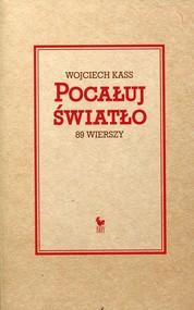 okładka Pocałuj światło 89 wierszy, Książka   Kass Wojciech