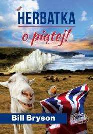 okładka Herbatka o piątej!, Książka | Bill Bryson