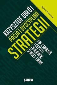 okładka Pasja i dyscyplina strategii Jak z marzeń i decyzji zbudować sukces firmy, Książka | Krzysztof Obłój