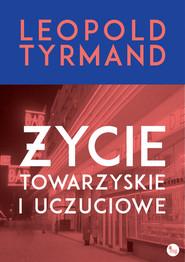 okładka Życie towarzyskie i uczuciowe, Książka   Leopold Tyrmand