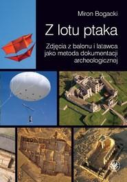 okładka Z lotu ptaka Zdjęcia z balonu i latawca jako metoda dokumentacji archeologicznej, Książka | Bogacki Miron