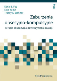 okładka Zaburzenia obsesyjno-kompulsyjne Poradnik, Książka | Edna B. Foa, Elna Yadin, Tracey K. Lichner