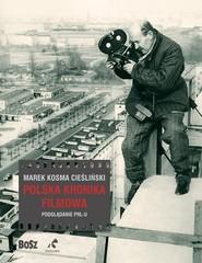 okładka Polska Kronika Filmowa Podglądanie PRL-u, Książka | Marek Kosma Cieśliński