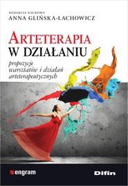 okładka Arteterapia w działaniu Propozycje warsztatów i działań arteterapeutycznych, Książka | Anna redakcja naukowa Glińska-Lachowicz