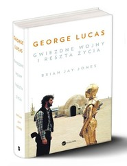 okładka George Lucas Gwiezdne wojny i reszta życia, Książka | Brian Jay  Jones