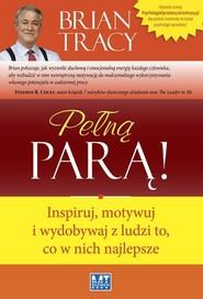 okładka Pełną parą! Inspiruj, motywuj i wydobywaj z ludzi to, co w nich najlepsze, Książka   Brian Tracy