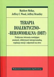 okładka Terapia dialektyczno-behawioralna DBT, Książka | M. Wood J. Brantley J. McKay