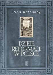 okładka Dzieje reformacji w Polsce, Książka | Piotr Kościelny