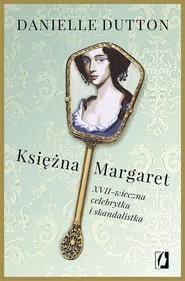 okładka Księżna Margaret XVII-wieczna skandalistka i celebrytka, Książka | Danielle Dutton