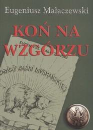 okładka Koń na wzgórzu, Książka | Eugeniusz Małaczewski