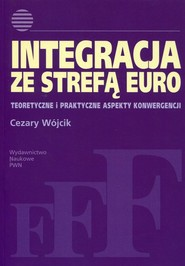 okładka Integracja ze strefą euro Teoretyczne i praktyczne aspekty konwergencji, Książka | Wójcik Cezary