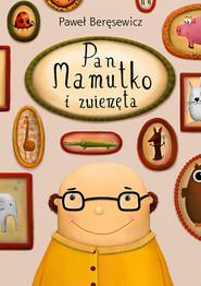okładka Pan Mamutko i zwierzęta, Książka | Paweł Beręsewicz