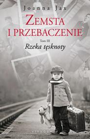 okładka Zemsta i przebaczenie Tom 3 Rzeka tęsknoty, Książka | Joanna Jax