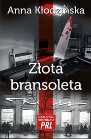 okładka Złota bransoletka, Książka   Kłodzińska Anna