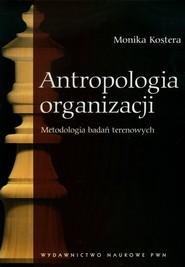 okładka Antropologia organizacji Metodologia badań terenowych, Książka | Monika Kostera