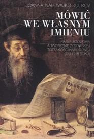 okładka Mówić we własnym imieniu Prasa jidyszowa a tworzenie żydowskiej tożsamości narodowej (do 1918 roku), Książka | Nalewajko-Kulikov Joanna