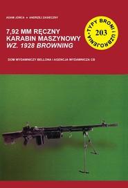 okładka 7,92 mm ręczny karabin maszynowy wz. 1928 Browning Typy Broni i Uzbrojenia nr 203, Książka | Adam Jońca, Andrzej Zasieczny