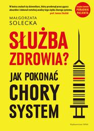 okładka Służba zdrowia Jak pokonać chory system, Książka | Solecka Małgorzata