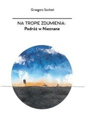 okładka Na tropie zdumienia Podróż w nieznane, Książka   Grzegorz  Sochań
