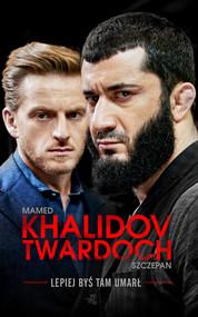 okładka Lepiej byś tam umarł, Książka | Mamed Khalidov, Szczepan Twardoch