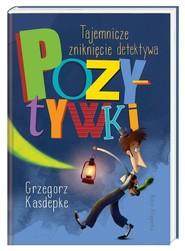 okładka Tajemnicze zniknięcie detektywa Pozytywki, Książka   Grzegorz Kasdepke
