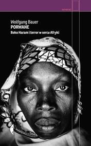okładka Porwane. Boko Haram i terror w sercu Afryki, Książka | Wolfgang Bauer