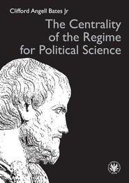 okładka The Centrality of the Regime for Political Science, Książka | Clifford Angell Jr. Bates