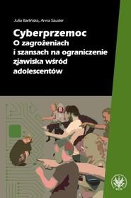 okładka Cyberprzemoc O zagrożeniach i szansach na ograniczanie zjawiska wśród adolescentów, Książka | Julia Barlińska, Anna Szuster