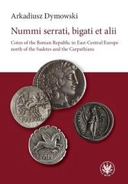 okładka Nummi serrati, bigati et alii Coins of the Roman Republic in East-Central Europe, Książka | Dymowski Arkadiusz