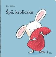 okładka Śpij, króliczku, Książka | Muhle Jorg