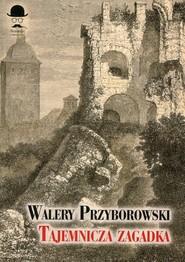 okładka Tajemnicza zagadka, Książka   Walery Przyborowski