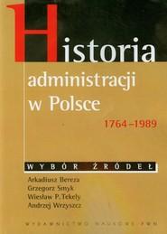 okładka Historia administracji w Polsce 1764-1989, Książka | Arkadiusz Bereza, Grzegorz Smyk, Wiesław P. Tekely