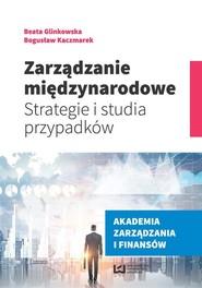 okładka Zarządzanie międzynarodowe Strategie i studia przypadków, Książka | Beata Glinkowska, Bogusław Kaczmarek