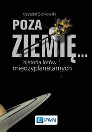 okładka Poza Ziemię... Historia lotów międzyplanetarnych, Książka | Krzysztof  Ziołkowski