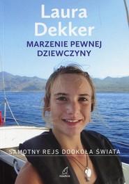 okładka Marzenie pewnej dziewczyny Samotny rejs dookoła świata, Książka | Dekker Laura