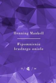 okładka Wspomnienia brudnego anioła, Książka | Henning Mankell