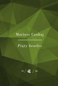okładka Piąty beatles, Książka | Mariusz Czubaj